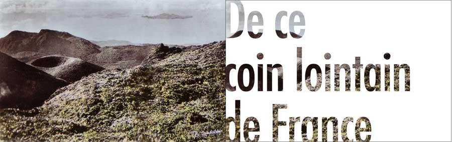 De ce coin lointain, la Soufrière, photo-typo, Blaize